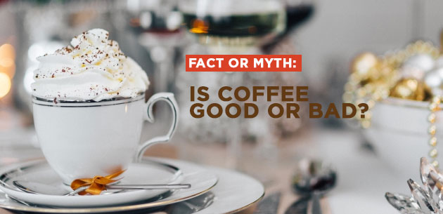 Fact or Myth: Is Coffee Good or Bad?